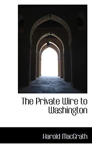 The Private Wire to Washington (Paperback): Harold Macgrath