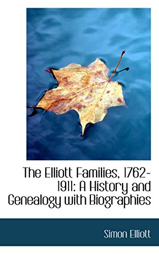 9780559842993: The Elliott Families, 1762-1911: A History and Genealogy with Biographies