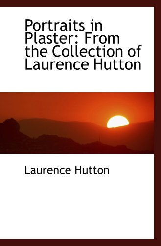9780559845512: Portraits in Plaster: From the Collection of Laurence Hutton