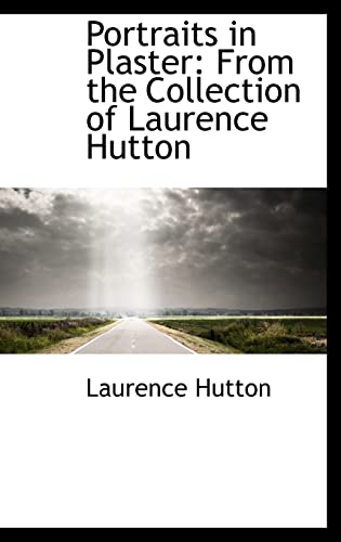 9780559845567: Portraits in Plaster: From the Collection of Laurence Hutton
