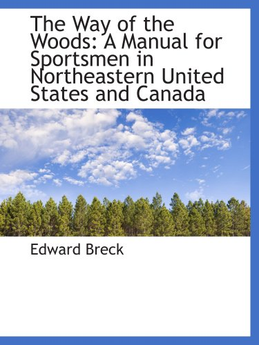 9780559848940: The Way of the Woods: A Manual for Sportsmen in Northeastern United States and Canada