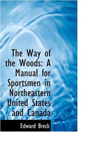 9780559849008: The Way of the Woods: A Manual for Sportsmen in Northeastern United States and Canada