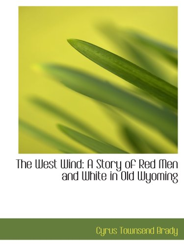 9780559849800: The West Wind: A Story of Red Men and White in Old Wyoming