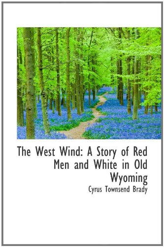 9780559849817: The West Wind: A Story of Red Men and White in Old Wyoming
