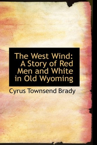 9780559849886: The West Wind: A Story of Red Men and White in Old Wyoming