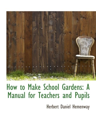 9780559851452: How to Make School Gardens: A Manual for Teachers and Pupils
