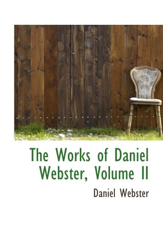 The Works of Daniel Webster, Volume II (9780559851490) by Daniel Webster