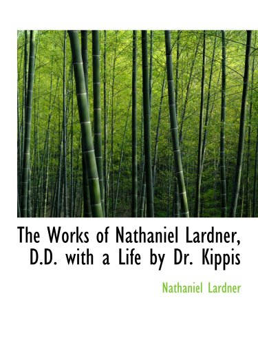 9780559853746: The Works of Nathaniel Lardner, D.D. with a Life by Dr. Kippis