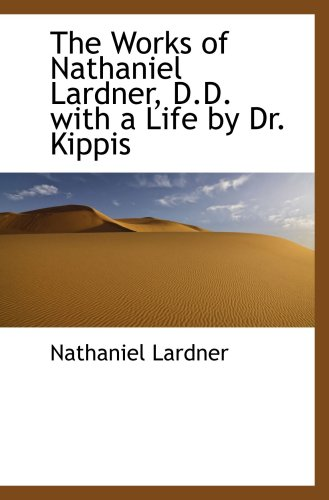 9780559853777: The Works of Nathaniel Lardner, D.D. with a Life by Dr. Kippis
