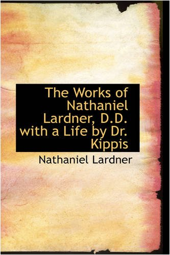 9780559853838: The Works of Nathaniel Lardner, D.D. with a Life by Dr. Kippis