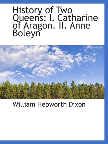 9780559857508: History of Two Queens: I. Catharine of Aragon. II. Anne Boleyn