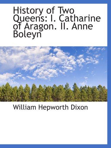 9780559857508: History of Two Queens: I. Catharine of Aragon. II. Anne Boleyn