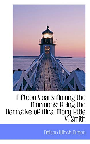 9780559858109: Fifteen Years Among the Mormons: Being the Narrative of Mrs. Mary Ettie V. Smith
