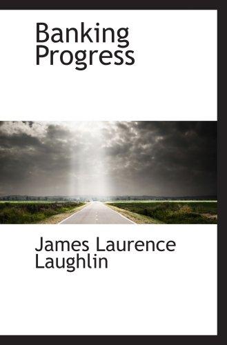 Banking Progress: James Laurence Laughlin