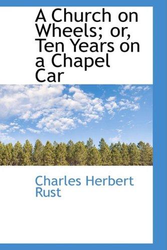 9780559873331: A Church on Wheels; or, Ten Years on a Chapel Car