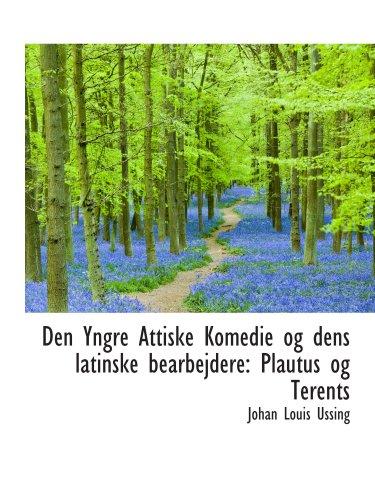 9780559874499: Den Yngre Attiske Komedie og dens latinske bearbejdere: Plautus og Terents