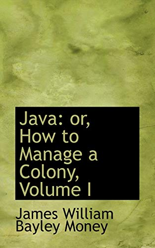 9780559875311: Java: or, How to Manage a Colony, Volume I
