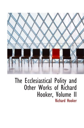 The Ecclesiastical Polity and Other Works of Richard Hooker, Volume II (9780559879517) by Richard Hooker