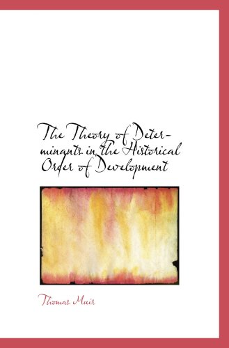 9780559879647: The Theory of Determinants in the Historical Order of Development
