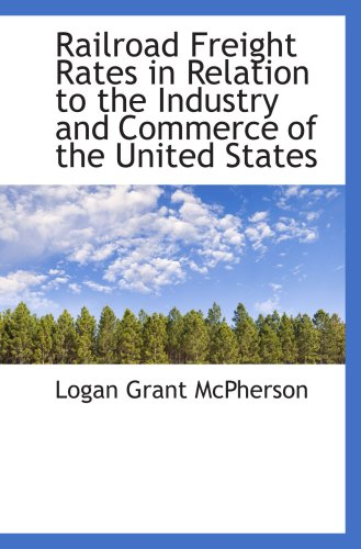 9780559887017: Railroad Freight Rates in Relation to the Industry and Commerce of the United States