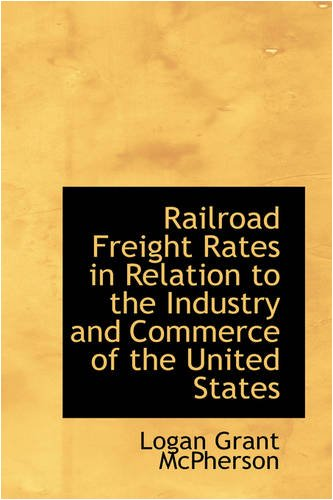 9780559887031: Railroad Freight Rates in Relation to the Industry and Commerce of the United States