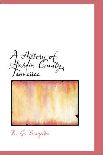 A History of Hardin County, Tennessee (Hardback): B G Brazelton