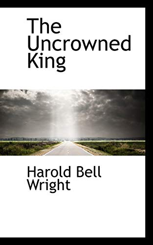 The Uncrowned King (Bibliolife) (0559891938) by Wright, Harold Bell
