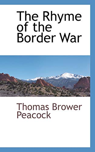 The Rhyme of the Border War (Paperback): Thomas Brower Peacock