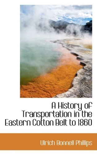 9780559900532: A History of Transportation in the Eastern Cotton Belt to 1860