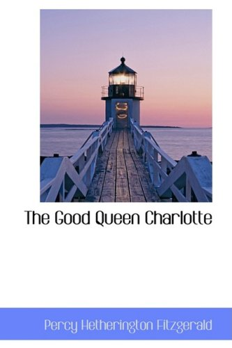 9780559903144: The Good Queen Charlotte