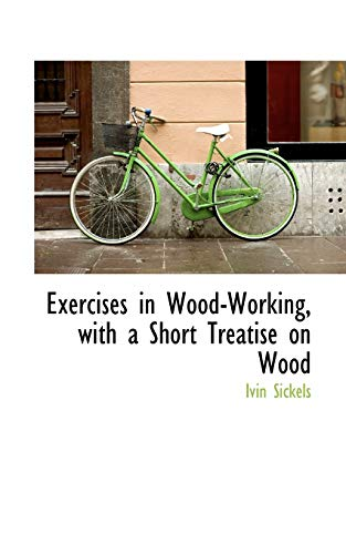 9780559903441: Exercises in Wood-Working, with a Short Treatise on Wood