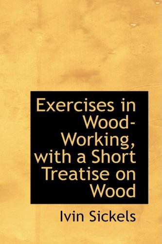 9780559903502: Exercises in Wood-Working, with a Short Treatise on Wood