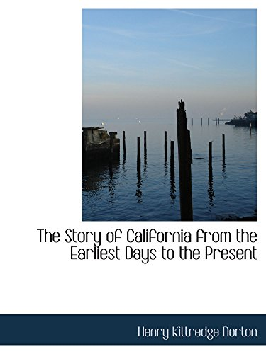 9780559905285: The Story of California from the Earliest Days to the Present