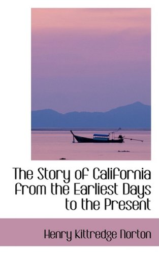 9780559905353: The Story of California from the Earliest Days to the Present