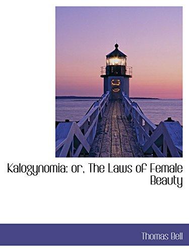 Kalogynomia: The Laws of Female Beauty: Bell, Thomas