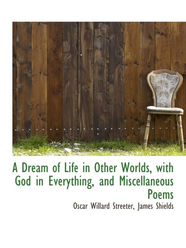 9780559911279: A Dream of Life in Other Worlds, with God in Everything, and Miscellaneous Poems