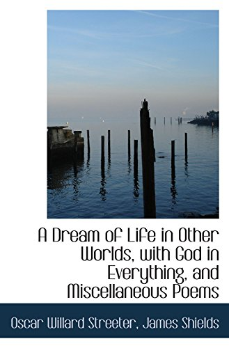 9780559911286: A Dream of Life in Other Worlds, with God in Everything, and Miscellaneous Poems