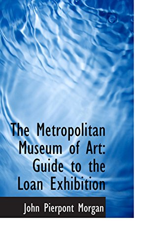 9780559911347: The Metropolitan Museum of Art: Guide to the Loan Exhibition