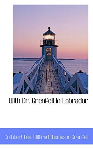 9780559919480: With Dr. Grenfell in Labrador