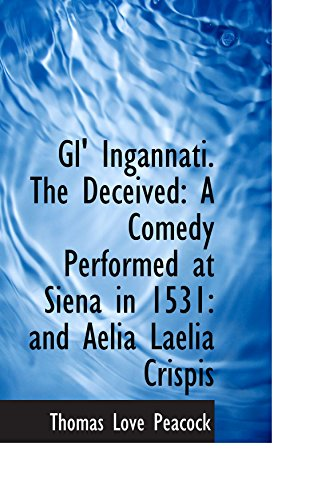 9780559920080: Gl' Ingannati The Deceived: A Comedy Performed at Siena in 1531: and Aelia Laelia Crispis