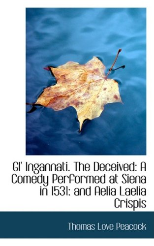 9780559920097: Gl' Ingannati The Deceived: A Comedy Performed at Siena in 1531: and Aelia Laelia Crispis