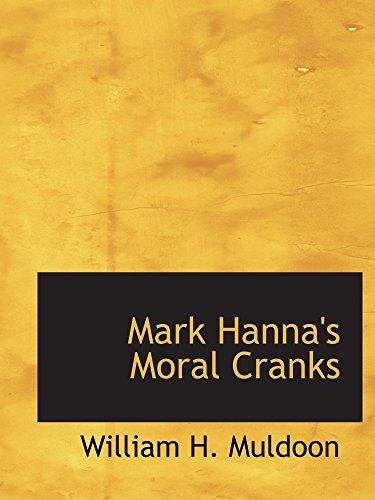 9780559921742: Mark Hanna's Moral Cranks