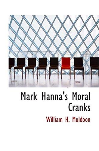 9780559921766: Mark Hanna's Moral Cranks