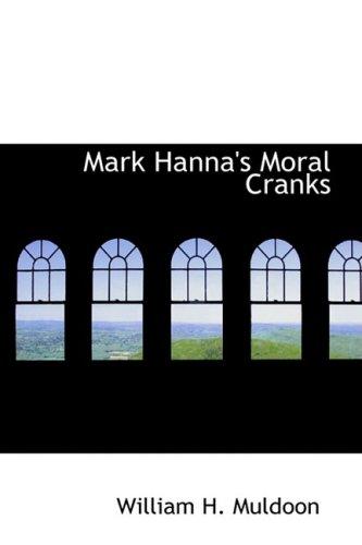 9780559921827: Mark Hanna's Moral Cranks
