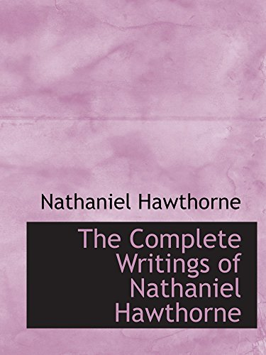 9780559923944: The Complete Writings of Nathaniel Hawthorne