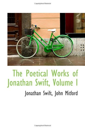 The Poetical Works of Jonathan Swift, Volume I (0559926545) by Jonathan Swift