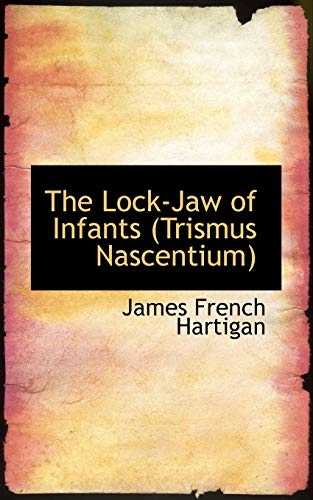9780559927744: The Lock-Jaw of Infants (Trismus Nascentium)