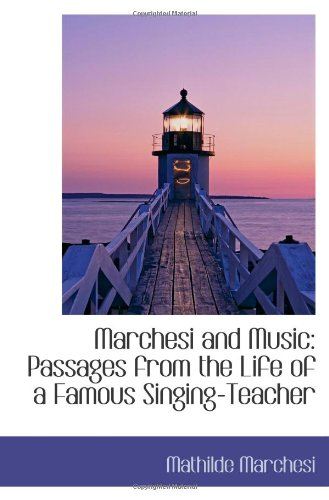 9780559932243: Marchesi and Music: Passages from the Life of a Famous Singing-Teacher