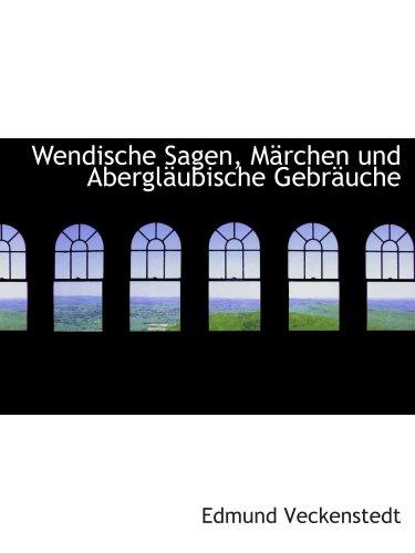 9780559941863: Wendische Sagen, Märchen und Abergläubische Gebräuche