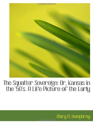9780559942327: The Squatter Sovereign: Or, Kansas in the '50's. A Life Picture of the Early